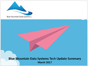 Tech Update Summary from Blue Mountain Data Systems March 2017