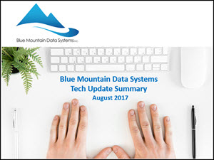 Tech Update Summary from Blue Mountain Data Systems August 2017