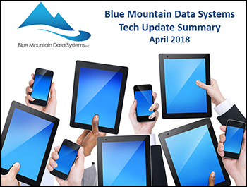Tech Update Summary from Blue Mountain Data Systems April 2018