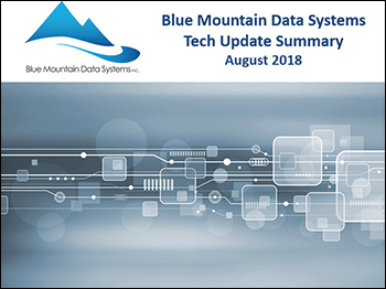 Tech Update Summary from Blue Mountain Data Systems August 2018